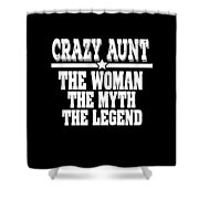Crazy Aunt The Woman Myth Legend Shower Curtain