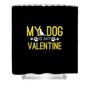 Cute And Funny My Dog Is My Valentine Shower Curtain