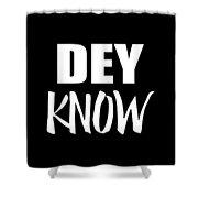 Dey Know Shower Curtain