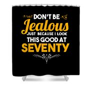 Dont Be Jealous I Look Good At Seventy 70th Birthday Shower Curtain