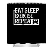 Eat Sleep Exercise Shower Curtain