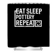 Eat Sleep Pottery Shower Curtain