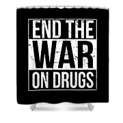End The War On Drugs Shower Curtain