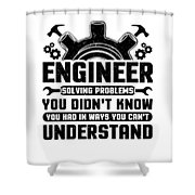 Engineering Engineer Solving Problems You Didnt Know You Had Inways You Wouldnt Understand Shower Curtain