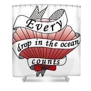 Every Drop In The Ocean Counts Shower Curtain