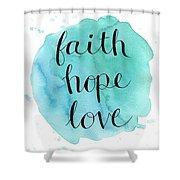 Faith, Hope, Love Shower Curtain