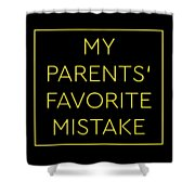 Favorite Child My Parents Favorite Mistake Gift  Shower Curtain