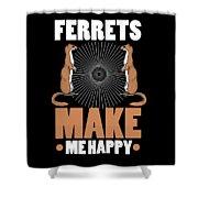 Ferret Lover Ferrets Make Me Happy Shower Curtain