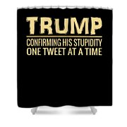 Funny Anti Trump Tweet Confirming His Stupidity Shower Curtain