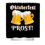 Funny Beer Oktoberfest Tee Shirt Prost Cheers Shower Curtain