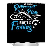 Funny Fishing Yes I Do Have Retirement Plan Gift Shower Curtain