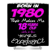 Funny Happy Birthday Shirts For Girls Born In 1980 Shower Curtain