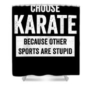 Funny Karate Design Choose Karate Because White Light Shower Curtain