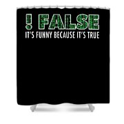 Funny Programming Design Funny Because Its True Shower Curtain