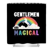 Gentlemen Are Magical Shower Curtain
