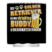 Golden Retriever Drinking Buddy Hashtag Designated Doggo Shower Curtain
