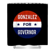 Gonzalez For Governor 2018 Shower Curtain