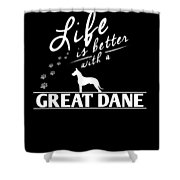 Great Dane Design Life Is Better With A Great Dane Paws Shower Curtain