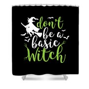 Halloween Shirt Dont Be A Basic Witch Costume Tee Gift Shower Curtain