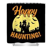 Halloween Shirt Happy Haunting Scary Tee Gift Shower Curtain