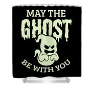 Halloween Shirt May The Ghost Be With You Gift Tee Shower Curtain