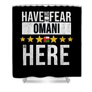 Have No Fear The Omani Is Here Shower Curtain