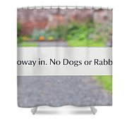 Howay In. No Dogs Or Rabbits - Allotments Shower Curtain