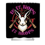 Hunting If It Hops It Drops Funny Rabbit Hunter Gift Idea Shower Curtain