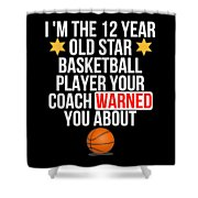 I Am The 12 Year Old Star Basketball Player Your Coach Warned You About Shower Curtain
