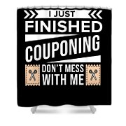 I Just Finished Couponing Dont Mess With Me Shower Curtain
