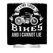 i like loud bikes and i cannot lie Biker Bike Gift Shower Curtain