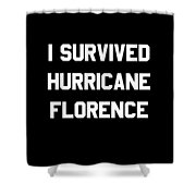 I Survived Hurricane Florence Shower Curtain