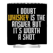 Idoubt Whiskey Is The Answer But Its Worth A Shot Cute Whiskey Drinking Bar Lover Shower Curtain