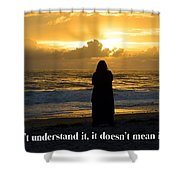 If You Don't Understand It... Shower Curtain