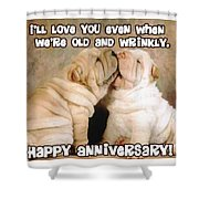 I'll Love You Even When We're Old And Wrinkly Shower Curtain