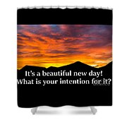 It's A Beautiful Day  What Is Your Intention For It Shower Curtain