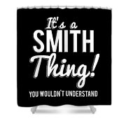 Its A Smith Thing You Wouldnt Understand Shower Curtain