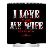 Kayaking Tshirt I Love It When My Wife Lets Me Kayak Funny Shower Curtain