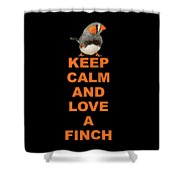 keep calm and love Finch Shower Curtain