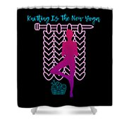 Knitting Is The New Yoga Shower Curtain