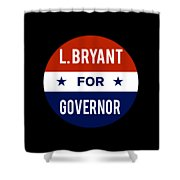 L Bryant For Governor 2018 Shower Curtain