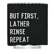 Lather Rinse Repeat- Art By Linda Woods Shower Curtain