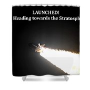 Launched And Heading Towards The Stratosphere Shower Curtain