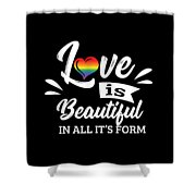 Lgbt Gay Pride Lesbian Love Is Beautiful In All Its Form Shower Curtain