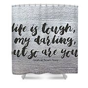Life Is Tough #paintingbackground #inspirational Shower Curtain