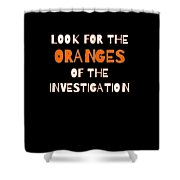 Look For The Oranges Of The Investigation Shower Curtain