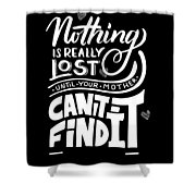 Lost Until Mom Cant Find It Funny Humor From Daughter Or Son Shower Curtain