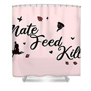 Mate Feed Kill Shower Curtain