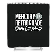 Mercury In Retrograde State Of Mind- Art By Linda Woods Shower Curtain