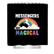 Messengers Are Magical Shower Curtain
